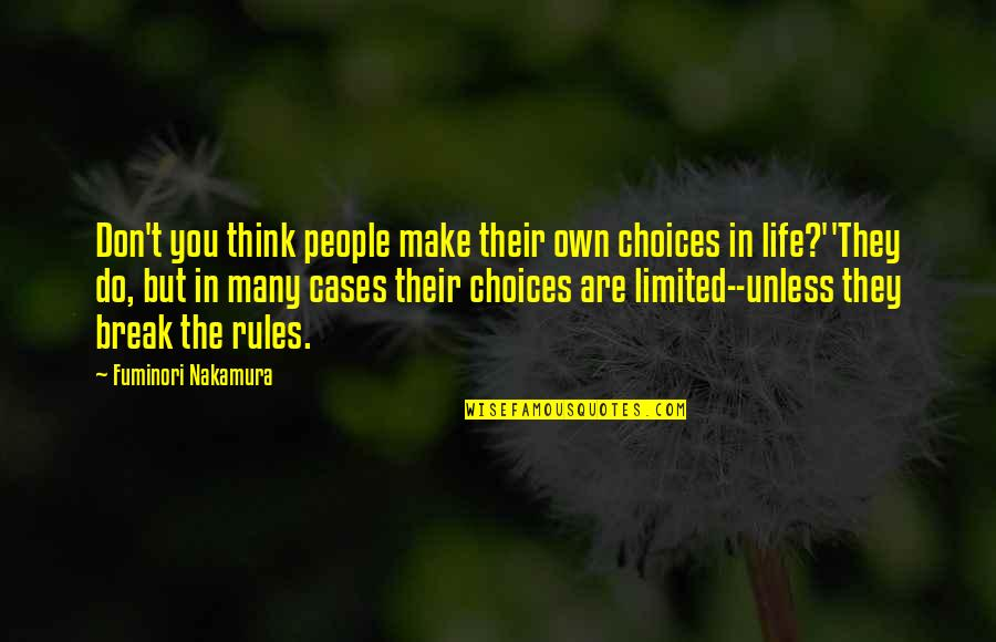 Life Make You Think Quotes By Fuminori Nakamura: Don't you think people make their own choices