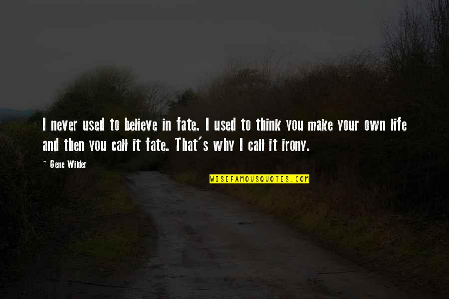 Life Make You Think Quotes By Gene Wilder: I never used to believe in fate. I