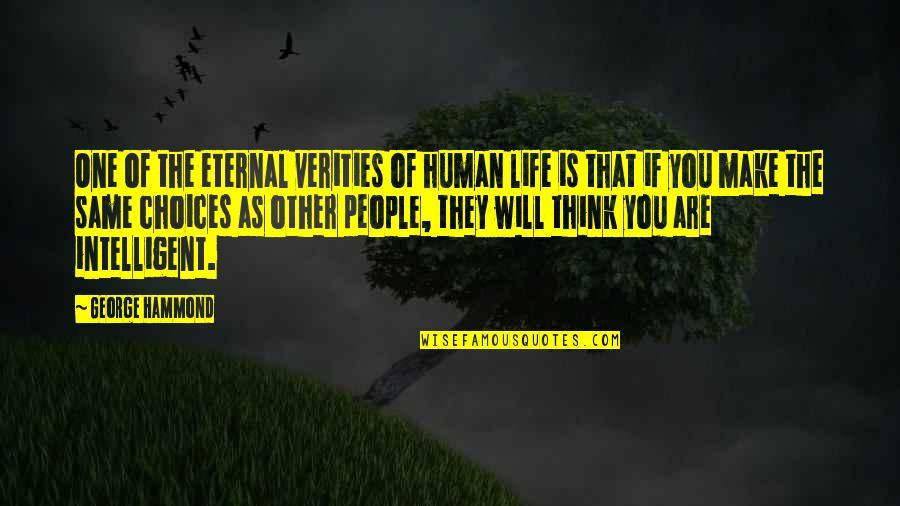 Life Make You Think Quotes By George Hammond: One of the eternal verities of human life