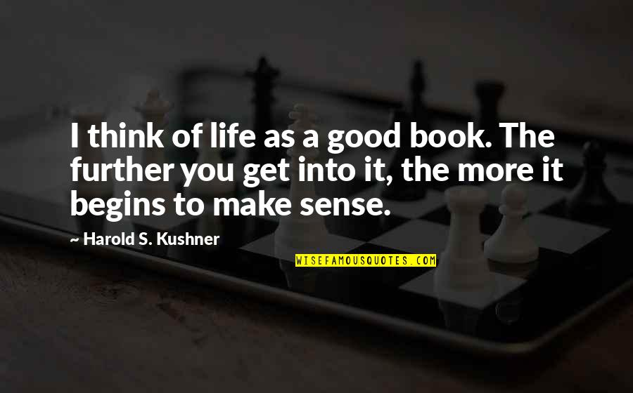 Life Make You Think Quotes By Harold S. Kushner: I think of life as a good book.