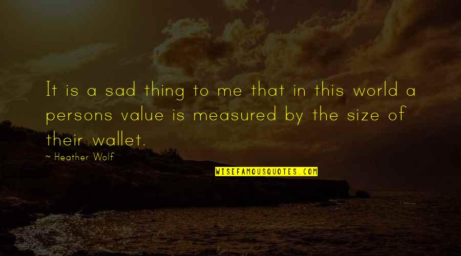 Life Make You Think Quotes By Heather Wolf: It is a sad thing to me that