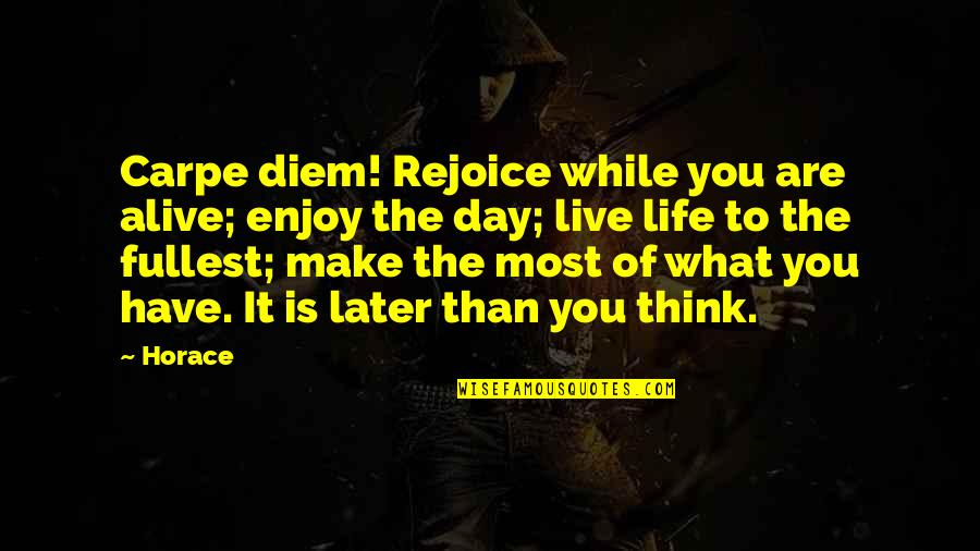 Life Make You Think Quotes By Horace: Carpe diem! Rejoice while you are alive; enjoy