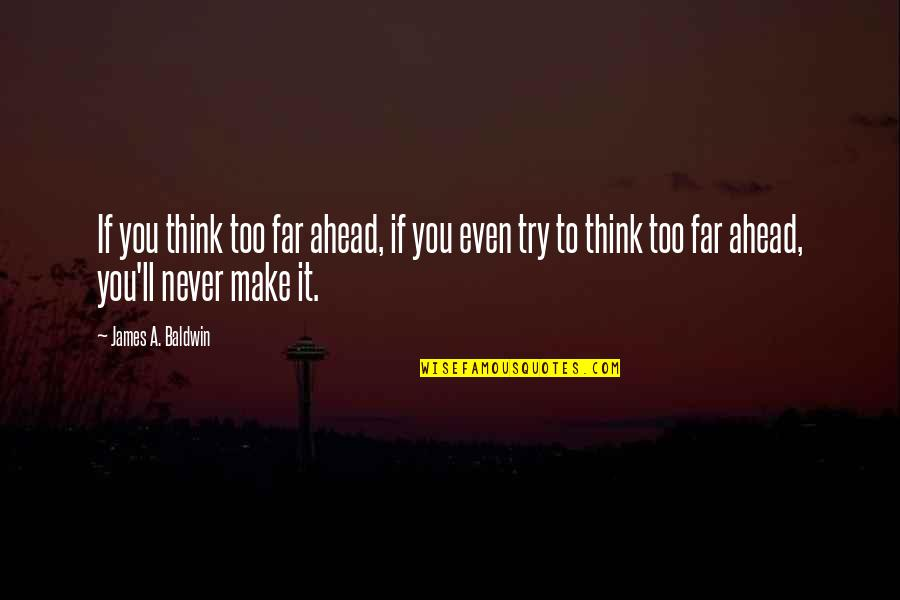 Life Make You Think Quotes By James A. Baldwin: If you think too far ahead, if you