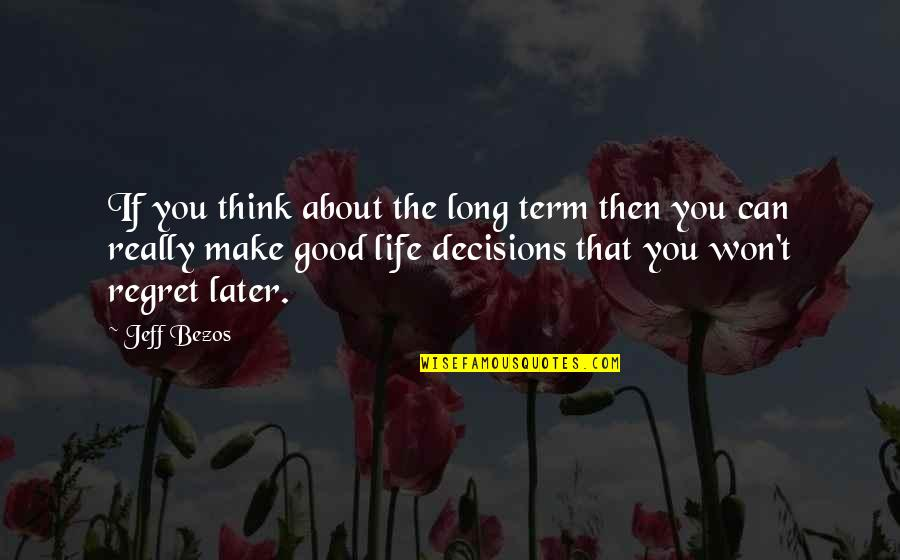 Life Make You Think Quotes By Jeff Bezos: If you think about the long term then