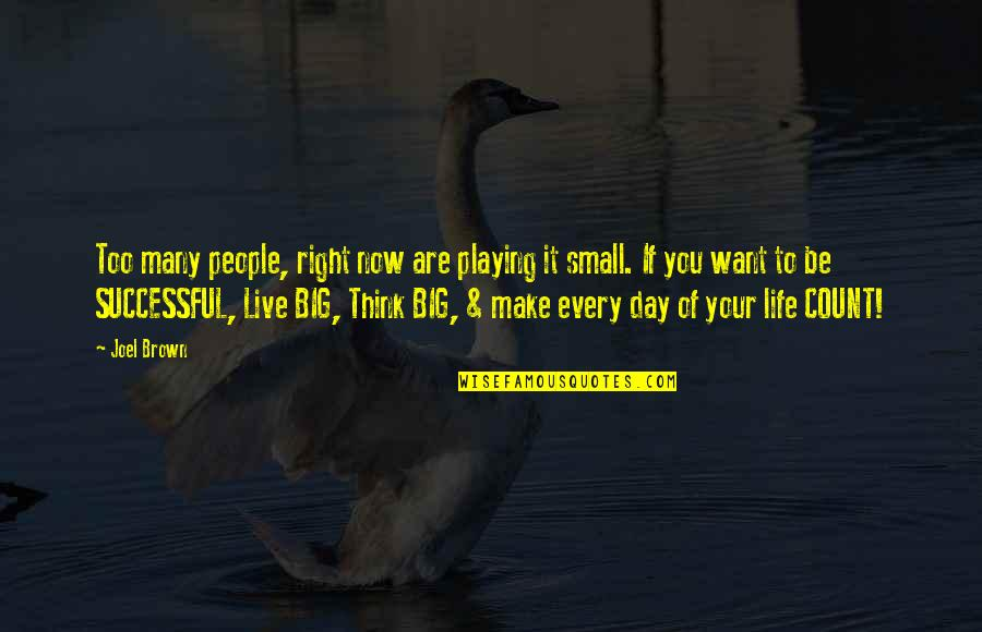 Life Make You Think Quotes By Joel Brown: Too many people, right now are playing it