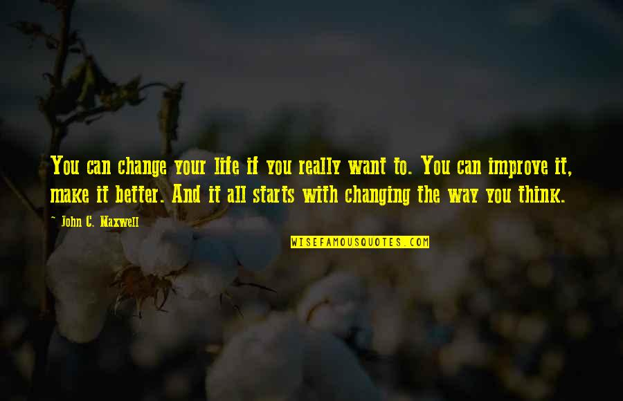 Life Make You Think Quotes By John C. Maxwell: You can change your life if you really