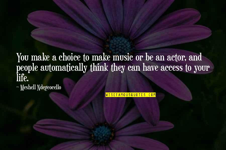 Life Make You Think Quotes By Meshell Ndegeocello: You make a choice to make music or