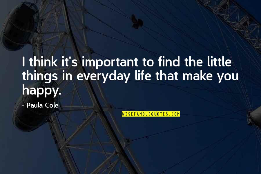 Life Make You Think Quotes By Paula Cole: I think it's important to find the little