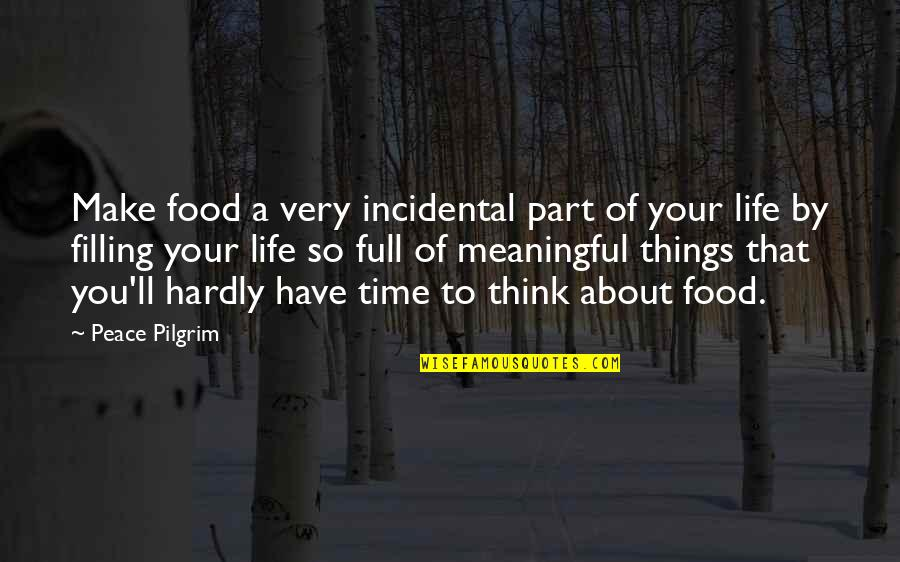 Life Make You Think Quotes By Peace Pilgrim: Make food a very incidental part of your