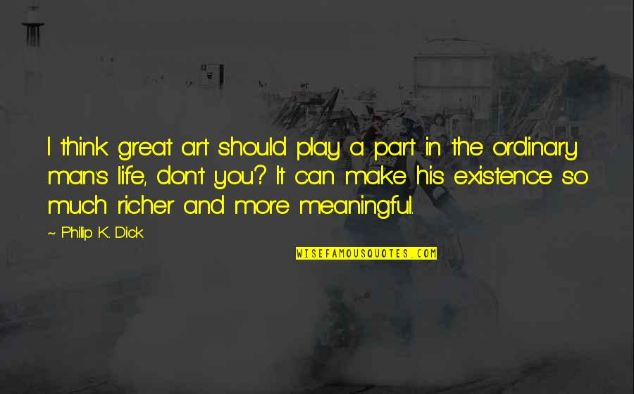 Life Make You Think Quotes By Philip K. Dick: I think great art should play a part