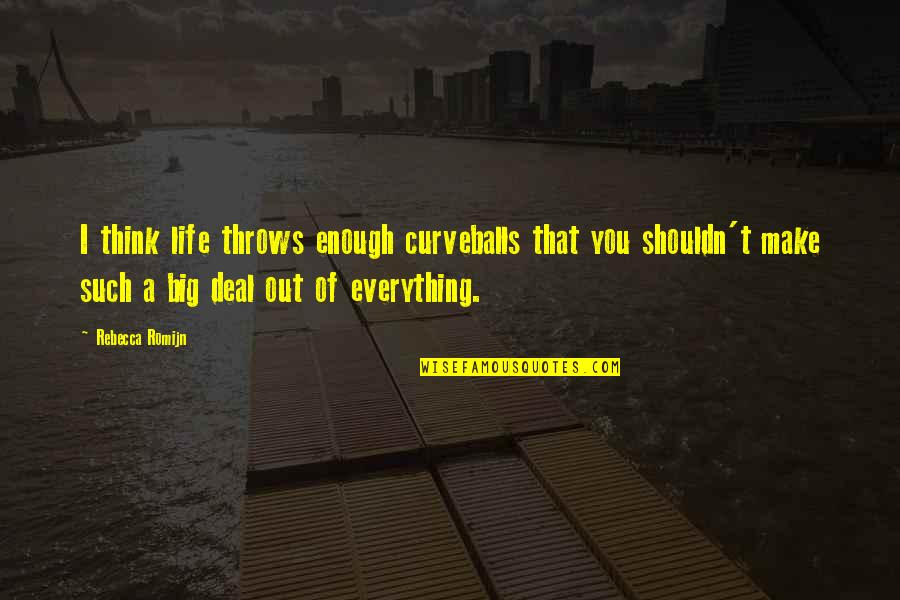 Life Make You Think Quotes By Rebecca Romijn: I think life throws enough curveballs that you
