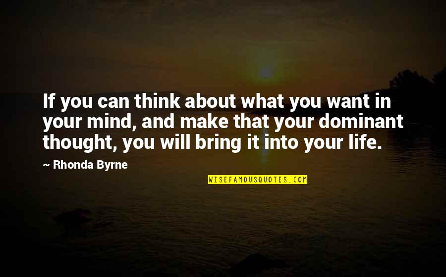 Life Make You Think Quotes By Rhonda Byrne: If you can think about what you want