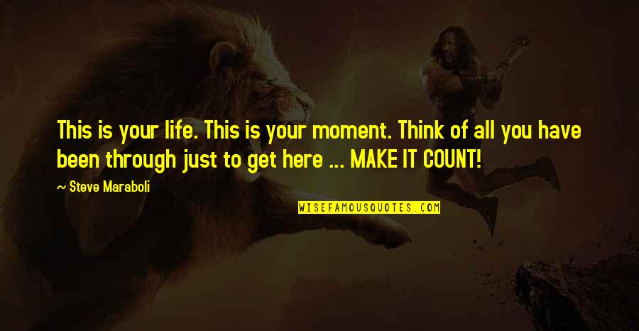 Life Make You Think Quotes By Steve Maraboli: This is your life. This is your moment.