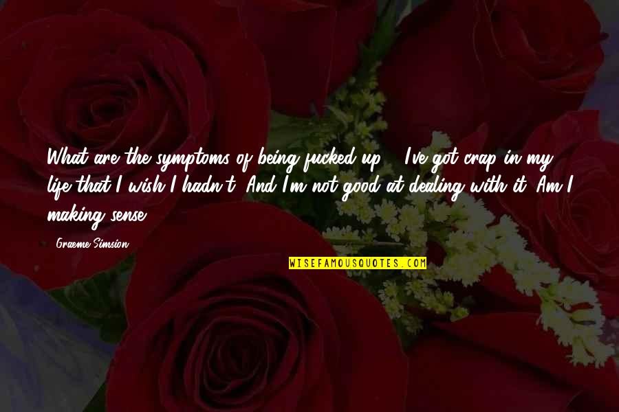 Life Making No Sense Quotes By Graeme Simsion: What are the symptoms of being fucked-up?' 'I've