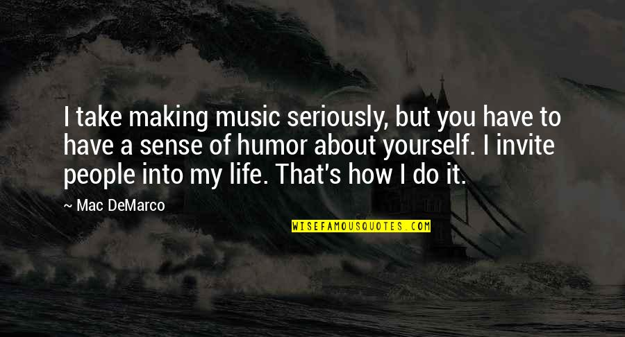 Life Making No Sense Quotes By Mac DeMarco: I take making music seriously, but you have