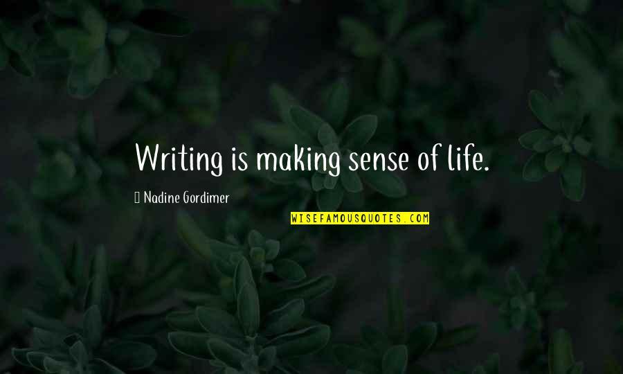 Life Making No Sense Quotes By Nadine Gordimer: Writing is making sense of life.