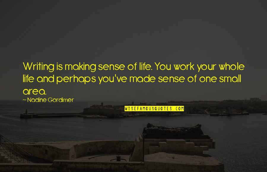 Life Making No Sense Quotes By Nadine Gordimer: Writing is making sense of life. You work