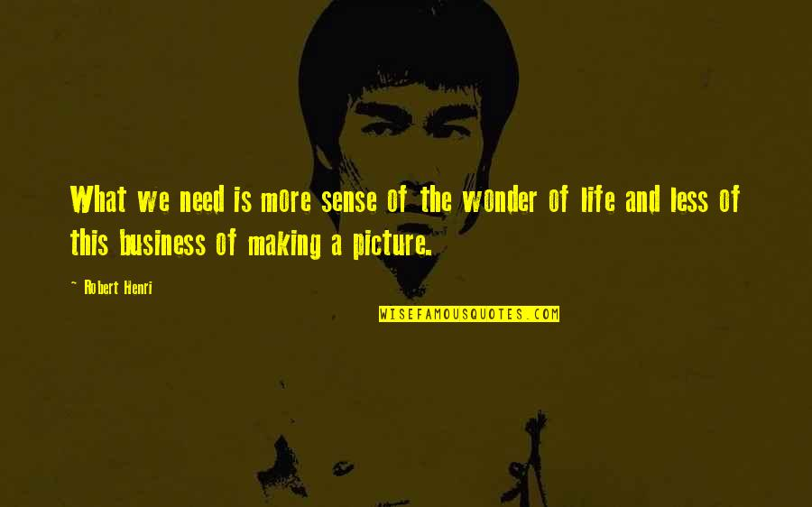 Life Making No Sense Quotes By Robert Henri: What we need is more sense of the