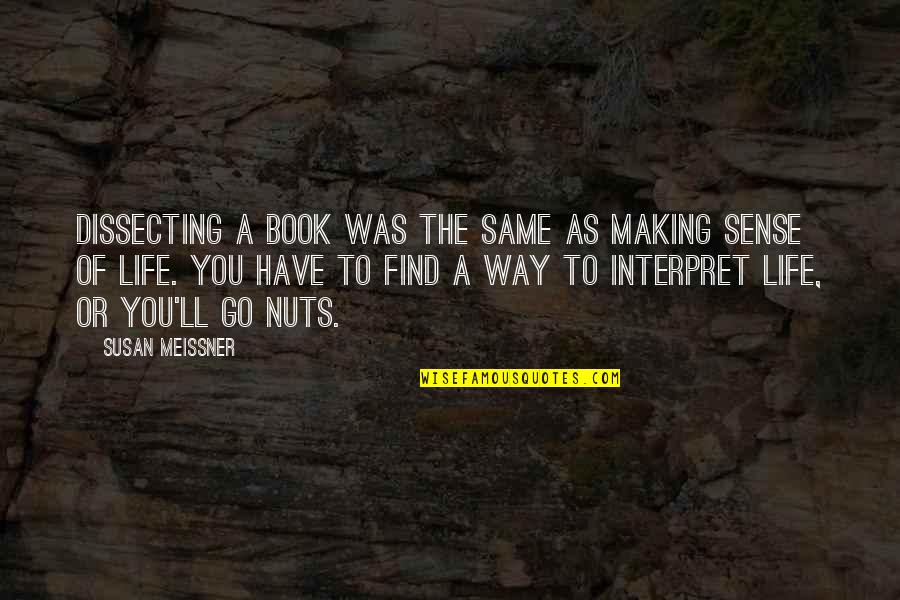 Life Making No Sense Quotes By Susan Meissner: Dissecting a book was the same as making
