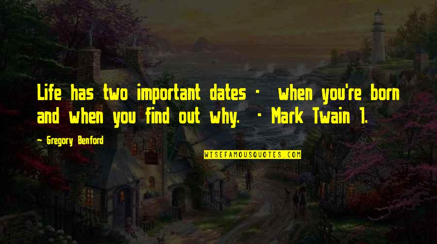 Life Mark Twain Quotes By Gregory Benford: Life has two important dates - when you're