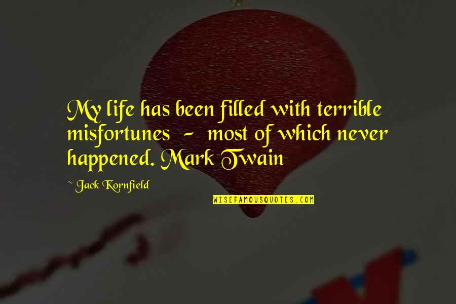 Life Mark Twain Quotes By Jack Kornfield: My life has been filled with terrible misfortunes