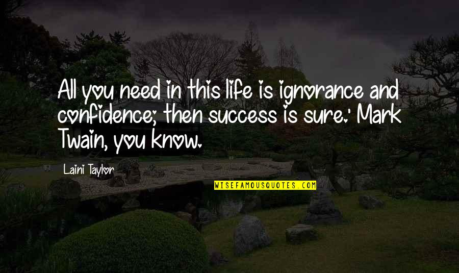Life Mark Twain Quotes By Laini Taylor: All you need in this life is ignorance