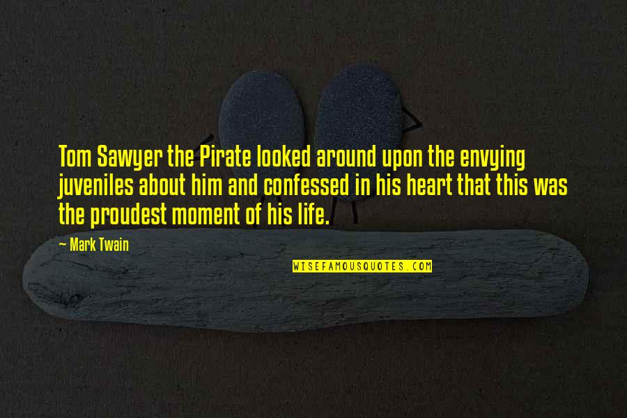 Life Mark Twain Quotes By Mark Twain: Tom Sawyer the Pirate looked around upon the
