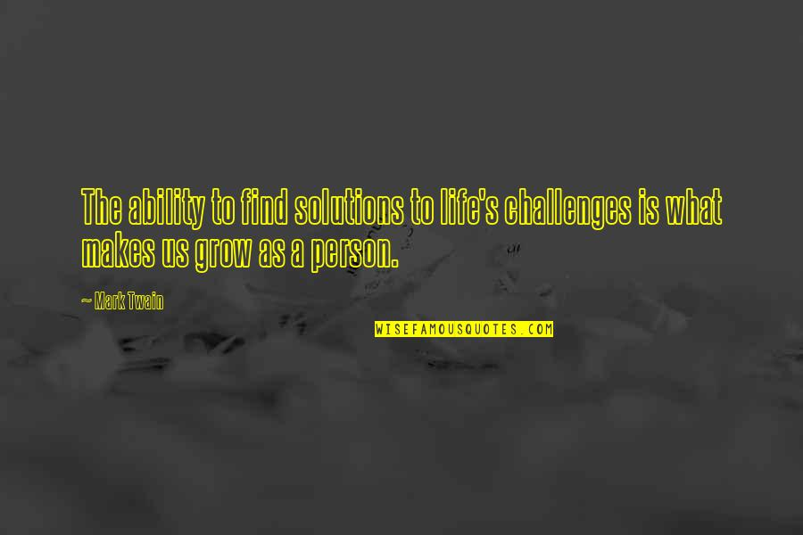 Life Mark Twain Quotes By Mark Twain: The ability to find solutions to life's challenges