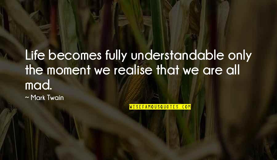 Life Mark Twain Quotes By Mark Twain: Life becomes fully understandable only the moment we