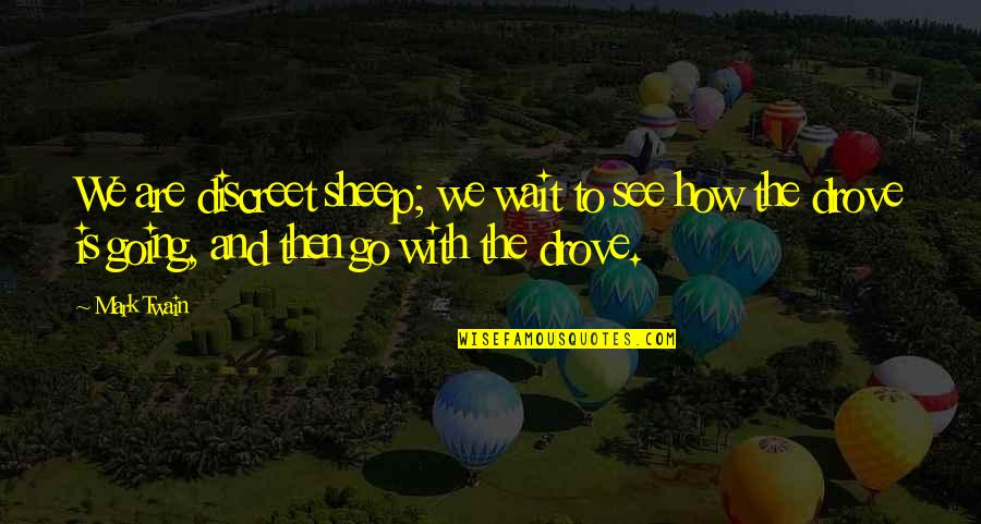 Life Mark Twain Quotes By Mark Twain: We are discreet sheep; we wait to see