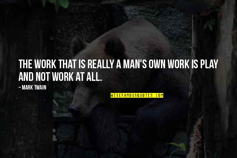 Life Mark Twain Quotes By Mark Twain: The work that is really a man's own