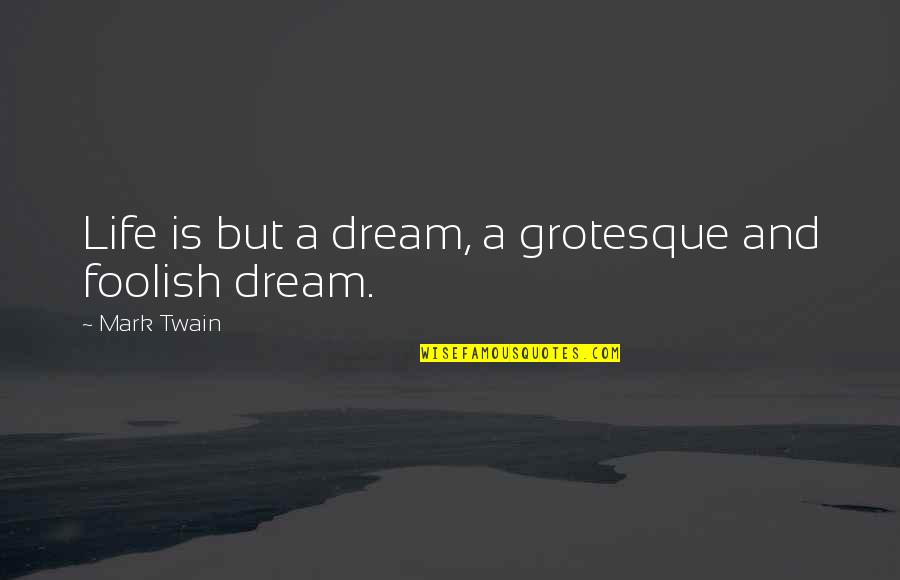 Life Mark Twain Quotes By Mark Twain: Life is but a dream, a grotesque and