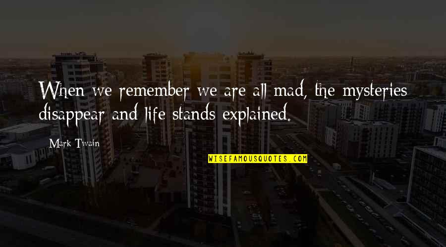 Life Mark Twain Quotes By Mark Twain: When we remember we are all mad, the