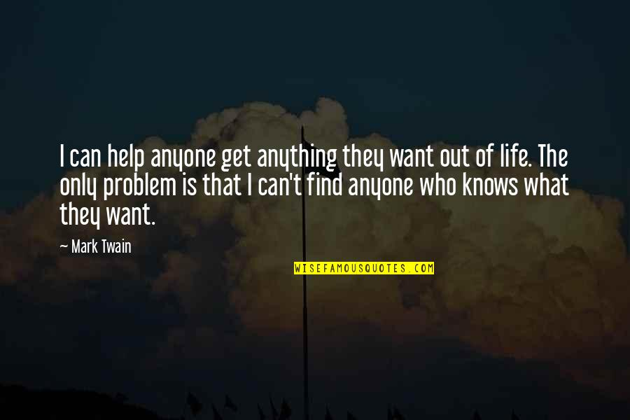 Life Mark Twain Quotes By Mark Twain: I can help anyone get anything they want
