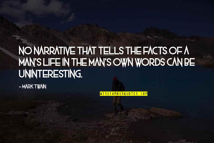 Life Mark Twain Quotes By Mark Twain: No narrative that tells the facts of a