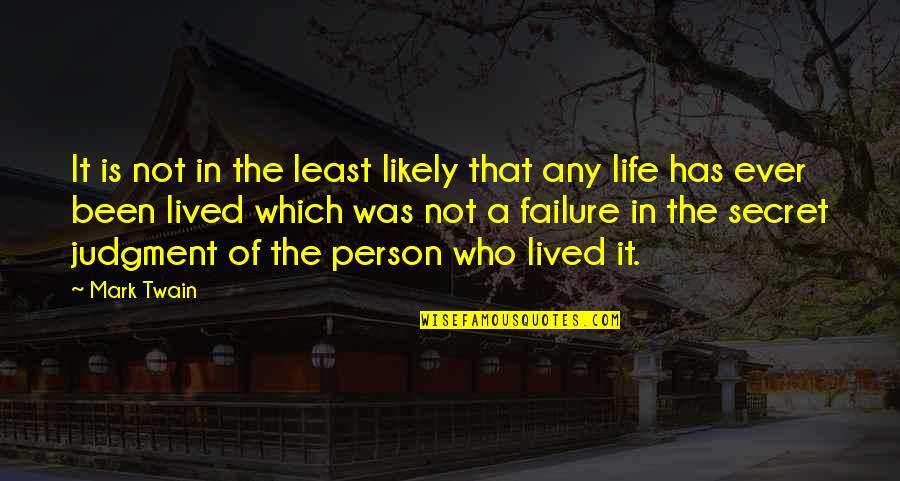 Life Mark Twain Quotes By Mark Twain: It is not in the least likely that