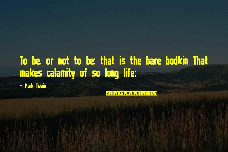 Life Mark Twain Quotes By Mark Twain: To be, or not to be; that is