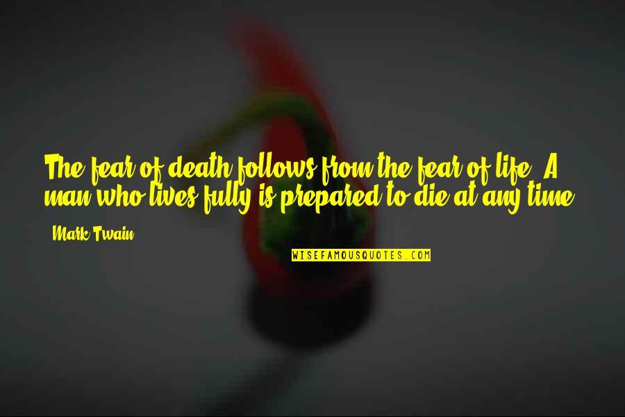 Life Mark Twain Quotes By Mark Twain: The fear of death follows from the fear