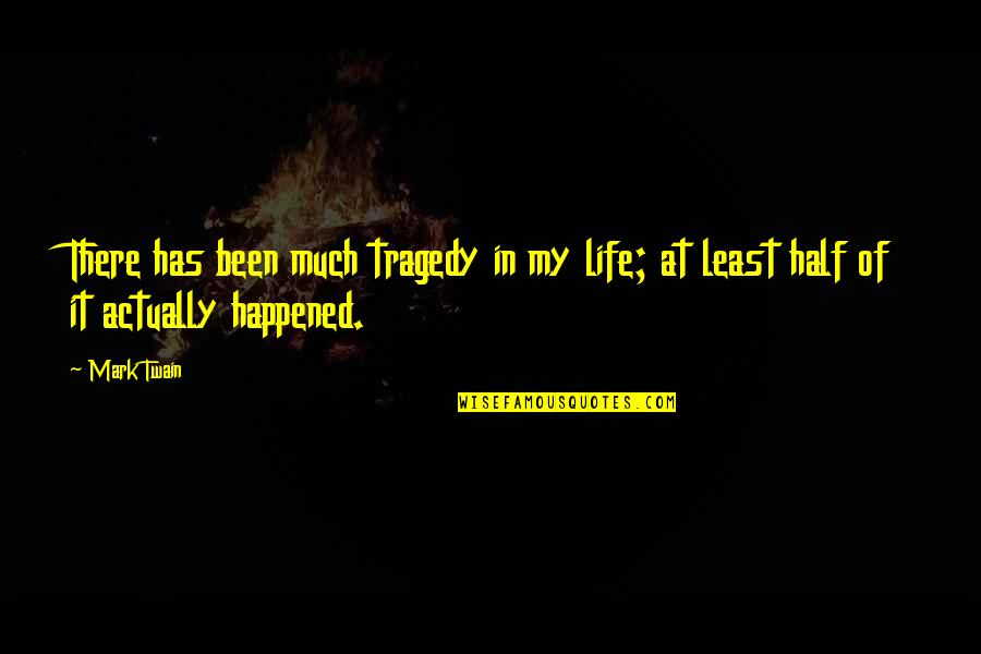 Life Mark Twain Quotes By Mark Twain: There has been much tragedy in my life;