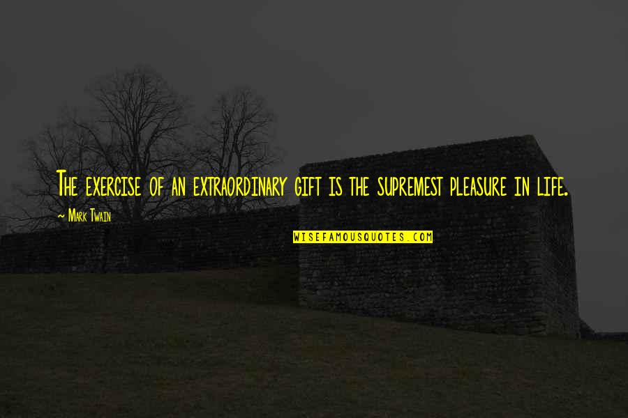 Life Mark Twain Quotes By Mark Twain: The exercise of an extraordinary gift is the