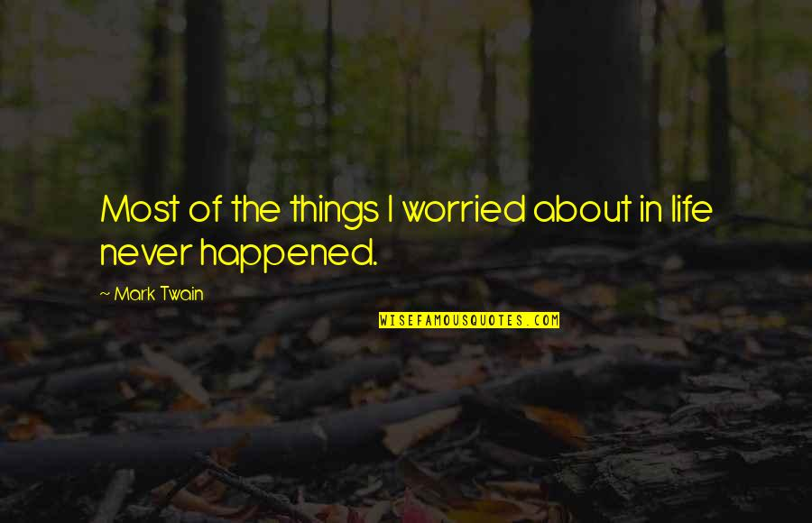 Life Mark Twain Quotes By Mark Twain: Most of the things I worried about in