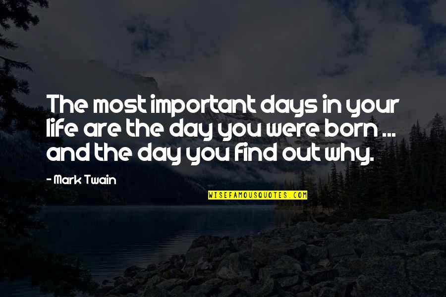 Life Mark Twain Quotes By Mark Twain: The most important days in your life are