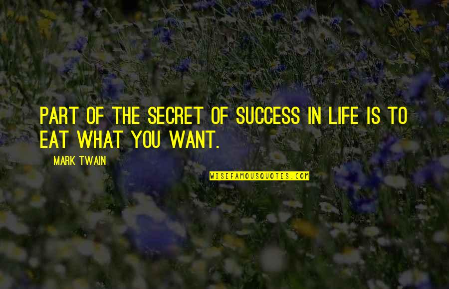 Life Mark Twain Quotes By Mark Twain: Part of the secret of success in life