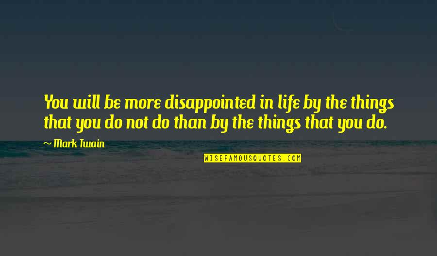 Life Mark Twain Quotes By Mark Twain: You will be more disappointed in life by