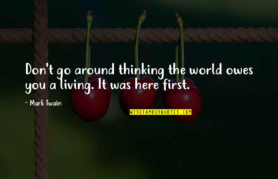 Life Mark Twain Quotes By Mark Twain: Don't go around thinking the world owes you