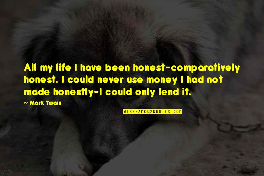 Life Mark Twain Quotes By Mark Twain: All my life I have been honest-comparatively honest.