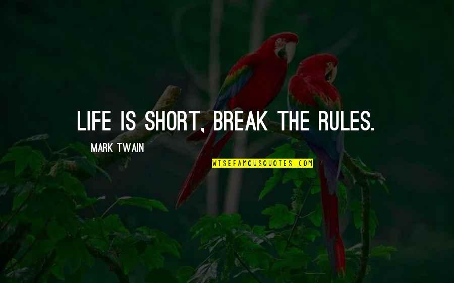 Life Mark Twain Quotes By Mark Twain: Life is short, break the rules.