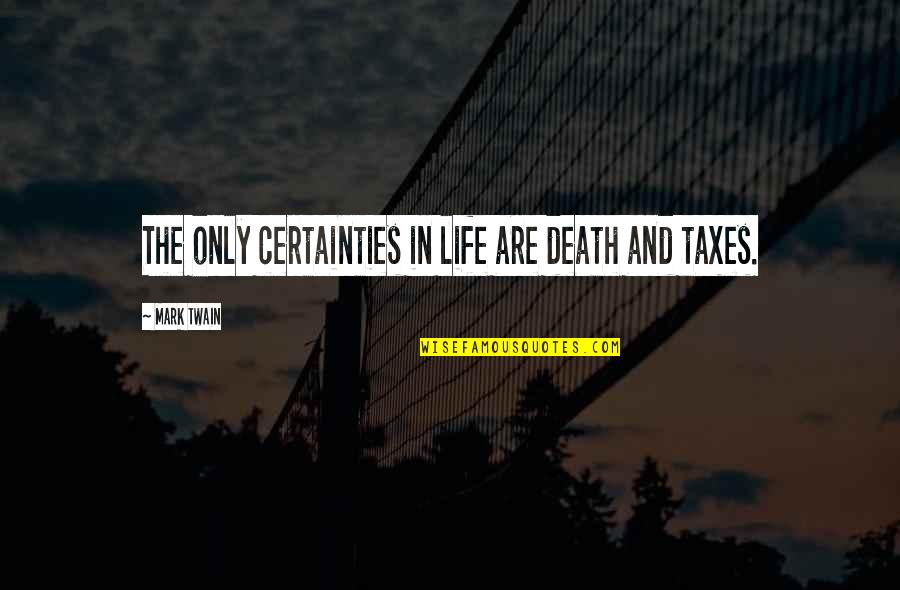 Life Mark Twain Quotes By Mark Twain: The only certainties in life are death and