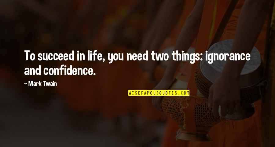 Life Mark Twain Quotes By Mark Twain: To succeed in life, you need two things: