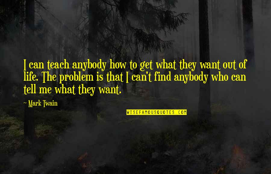 Life Mark Twain Quotes By Mark Twain: I can teach anybody how to get what